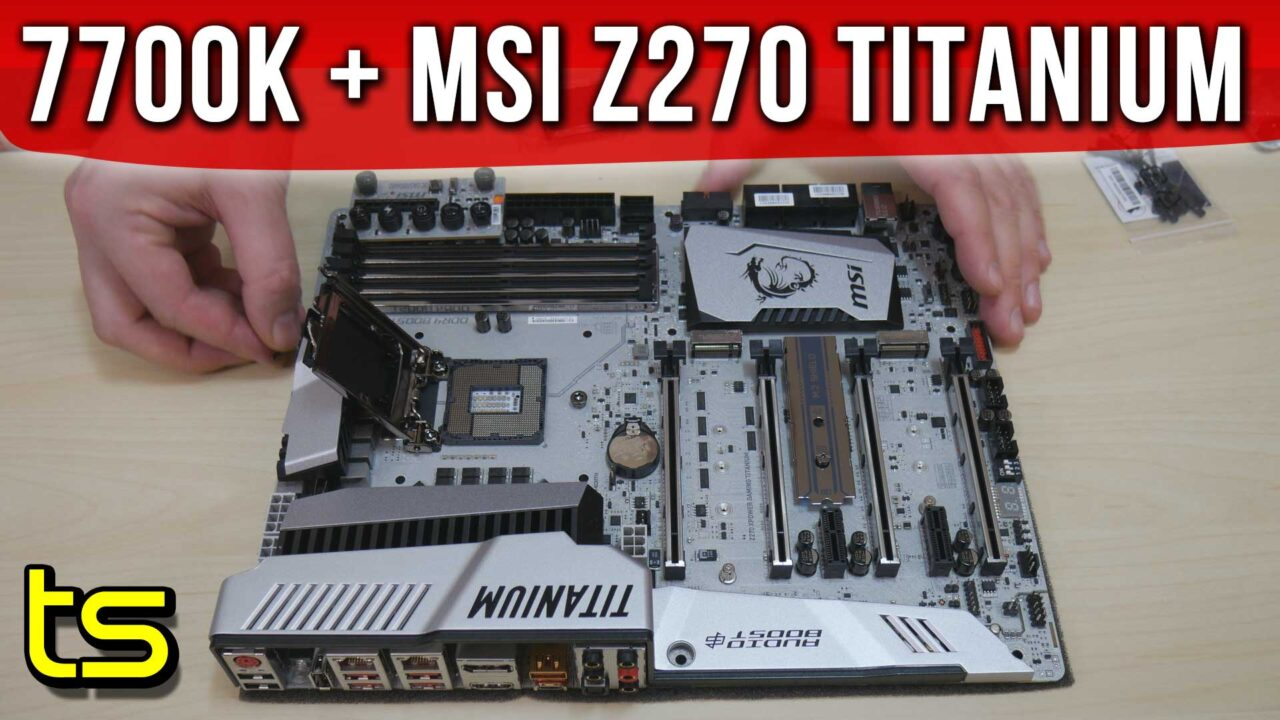 Kaby Lake Titanium Build: i7 7700K + MSI z270 XPower remarkable combo